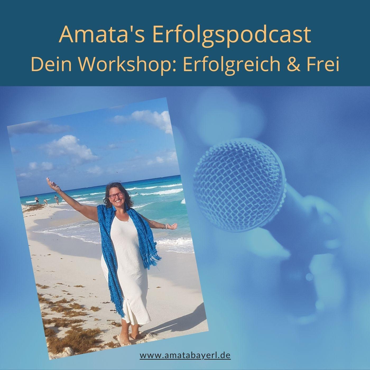 306 – Dein Workshop: Erfolgreich & Frei –  Podcast-Episode von Amata Bayerl